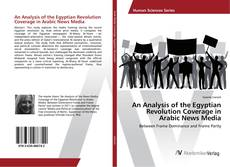 Bookcover of An Analysis of the Egyptian Revolution Coverage in Arabic News Media