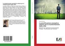 Copertina di La pianificazione energetica urbana per la trasformazione della città