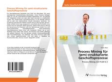 Couverture de Process Mining für semi-strukturierte Geschäftsprozesse