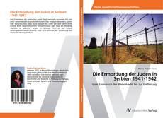Buchcover von Die Ermordung der Juden in Serbien 1941-1942