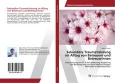 Bookcover of Sekundäre Traumatisierung im Alltag von Betreuern und Betreuerinnen