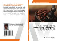 Bookcover of Fairer Handel und die Moralisierung von Märkten am Beispiel Kaffee
