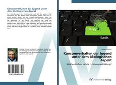Bookcover of Konsumverhalten der Jugend unter dem ökologischen Aspekt