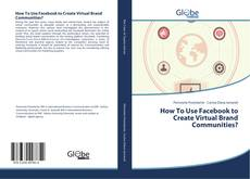 Buchcover von How To Use Facebook to Create Virtual Brand Communities?
