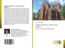 Bookcover of To Be in Christ is To Be in His Church