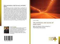 Couverture de The mechanics and secrets of God's work