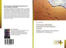 Couverture de A Seriously Abridged Catechism of the Catholic Church