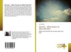 Bookcover of Eternity - What Awaits Us When We Die?