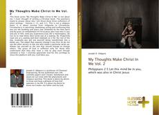 Bookcover of My Thoughts Make Christ In Me Vol. 2