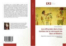 Buchcover von Les offrandes dans trois tombes de la nécropole de Deir el-Médina