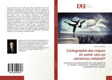 Bookcover of Cartographie des risques en santé: vers un consensus national?