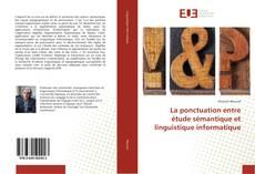 Bookcover of La ponctuation entre étude sémantique et linguistique informatique