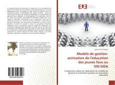 Portada del libro de Modèle de gestion-animation de l'éducation des jeunes face au VIH.SIDA