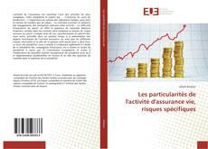 Bookcover of Les particularités de l'activité d'assurance vie, risques spécifiques