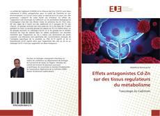 Copertina di Effets antagonistes Cd-Zn sur des tissus regulateurs du métabolisme