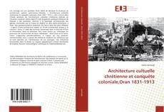 Architecture cultuelle chrétienne et conquête coloniale,Oran 1831-1913 kitap kapağı