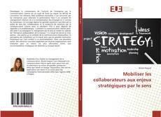 Couverture de Mobiliser les collaborateurs aux enjeux stratégiques par le sens