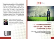 Bookcover of Le Développement des entreprises à travers la Guerre des Talents