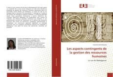 Couverture de Les aspects contingents de la gestion des ressources humaines