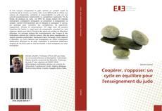 Bookcover of Coopérer, s'opposer: un cycle en équilibre pour l'enseignement du judo