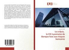 Le e-Quiz, le CIC-Lyonnaise de Banque face aux risques bancaires kitap kapağı