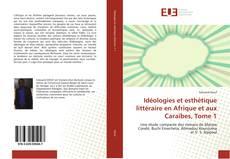 Bookcover of Idéologies et esthétique littéraire en Afrique et aux Caraïbes, Tome 1