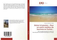 Amour et passion... Pour un avenir meilleur du tourisme en Tunisie... kitap kapağı
