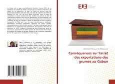 Bookcover of Conséquences sur l'arrêt des exportations des grumes au Gabon