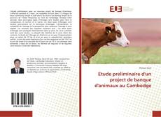 Copertina di Etude preliminaire d'un project de banque d'animaux au Cambodge