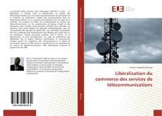 Bookcover of Libéralisation du commerce des services de télécommunications