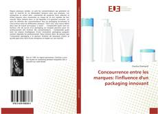 Bookcover of Concurrence entre les marques: l'influence d'un packaging innovant