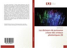 Copertina di Les diviseurs de puissance à base des cristaux photoniques 2D