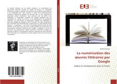Bookcover of La numérisation des œuvres littéraires par Google