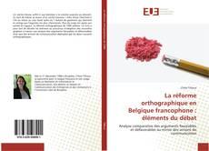 Buchcover von La réforme orthographique en Belgique francophone : éléments du débat
