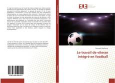 Bookcover of Le travail de vitesse intégré en football