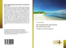 Couverture de Be Transformed and Glorify God with your Life