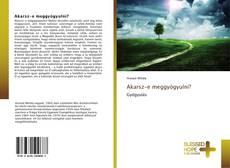 Bookcover of Akarsz-e meggyógyulni?