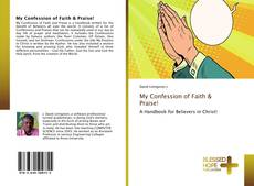 Bookcover of My Confession of Faith & Praise!