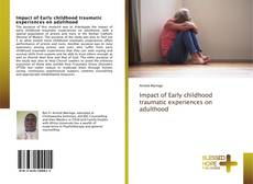 Bookcover of Impact of Early childhood traumatic experiences on adulthood