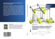Bookcover of Crystal Structure and Electrical Properties of Some Ceramic Material
