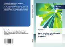 Bookcover of Using quantum mechanics to enhance information processing