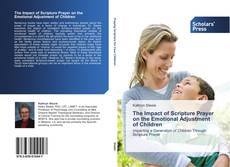 Bookcover of The Impact of Scripture Prayer on the Emotional Adjustment of Children