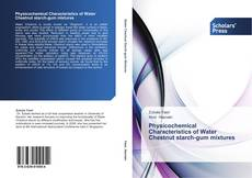 Bookcover of Physicochemical Characteristics of Water Chestnut starch-gum mixtures