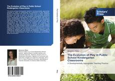 Bookcover of The Evolution of Play in Public School Kindergarten Classrooms