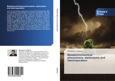 Bookcover of Bioelectrochemical phenomena:  electrolysis and electroporation