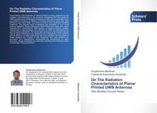 Bookcover of On The Radiation Characteristics of Planar Printed UWB Antennas