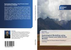 Bookcover of Hydrological Modelling using Process based and Data Driven Models