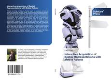 Bookcover of Interactive Acquisition of Spatial Representations with Mobile Robots