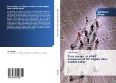 Bookcover of Four essays on effect evaluation of Norwegian labor market policy