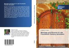 Bookcover of Marriage and Divorce in Late Fourteenth Century Jerusalem